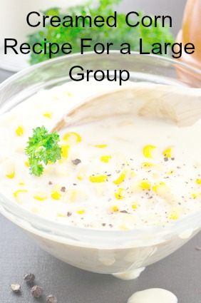 Creamed Corn Recipe for a Large Group